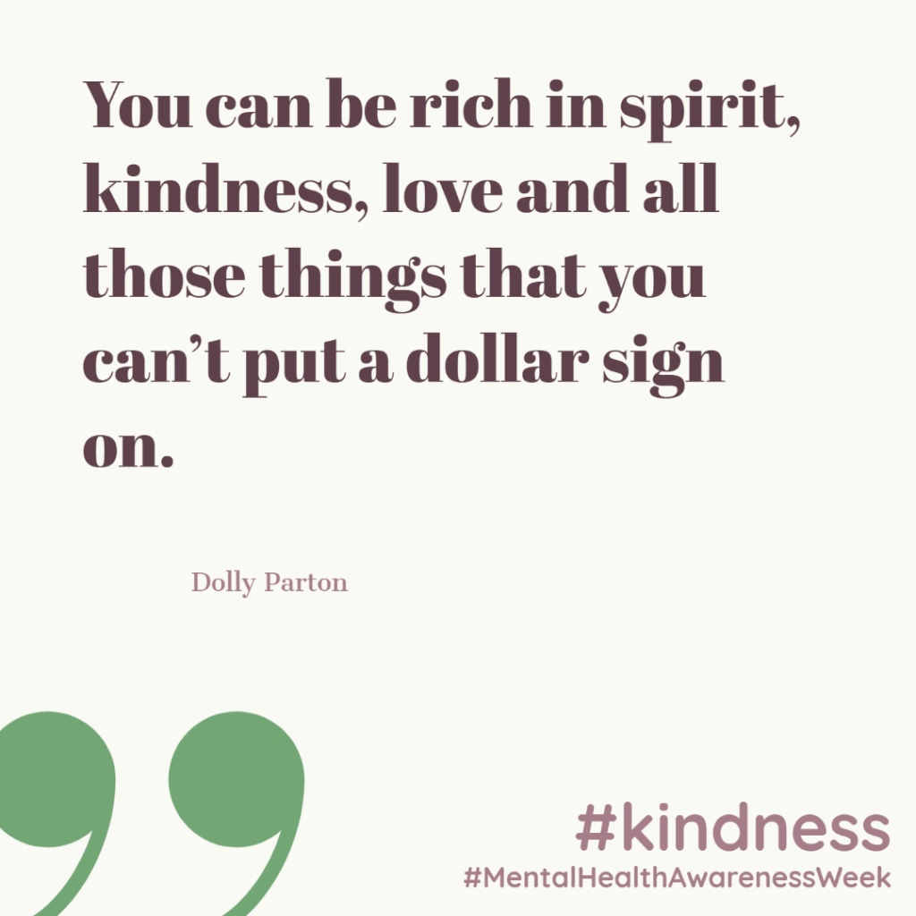 You can be rich in spirit, kindness, love and all those things that you can't put a dollar sign on. (Dolly Parton)