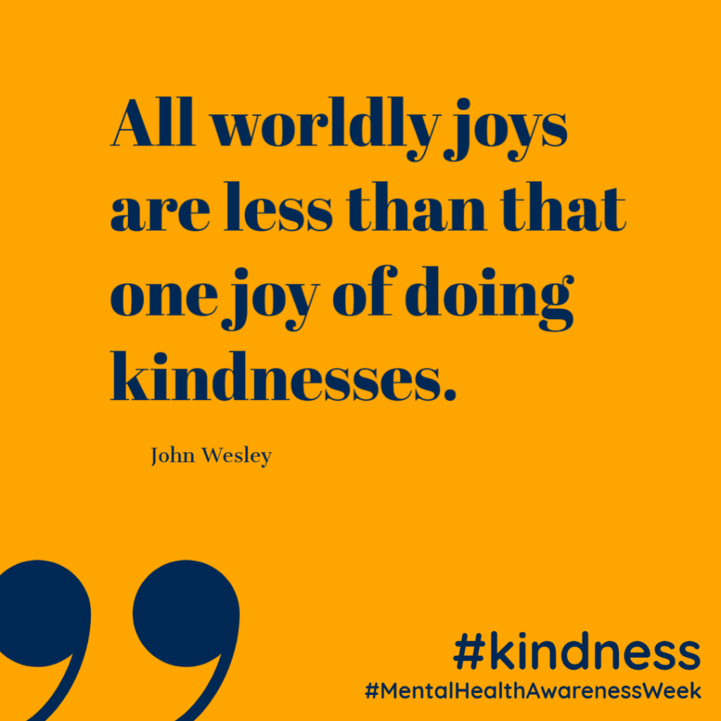 All worldly joys are less than that one joy of doing kindnesses. (John Wesley)